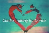 Cardio training for dance